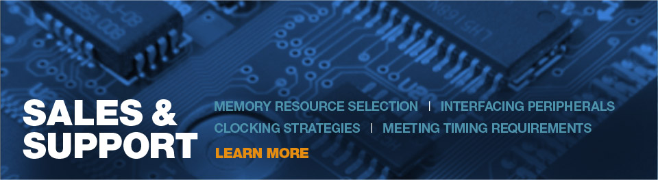 Memory Resources selection, Interfacing peripherals, clocking strategies, meeting time requirements, sales and suppport